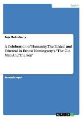 A Celebration of Humanity. The Ethical and Ethereal in Ernest Hemingway's The Old Man And The Sea - Puja Chakraberty