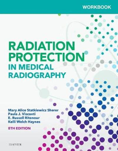 Workbook for Radiation Protection in Medical Radiography - Mary Alice Statkiewicz-Sherer