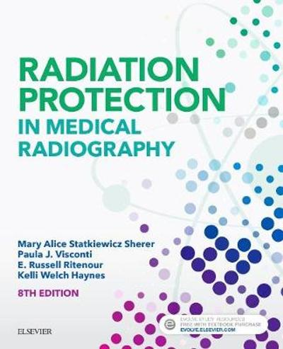Radiation Protection in Medical Radiography - Mary Alice Statkiewicz-Sherer
