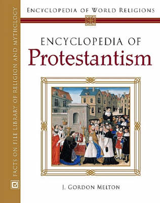 Encyclopedia of Protestantism - J. Gordon Melton