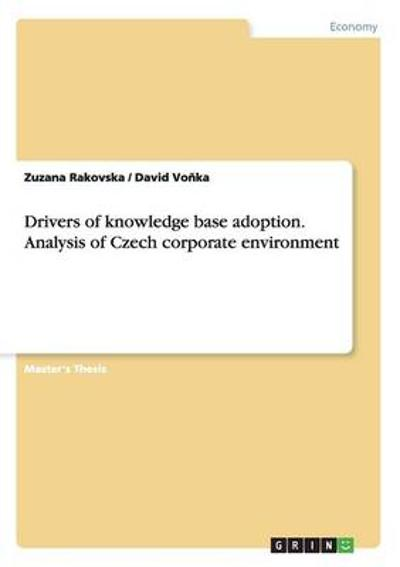 Drivers of Knowledge Base Adoption. Analysis of Czech Corporate Environment - Zuzana Rakovska