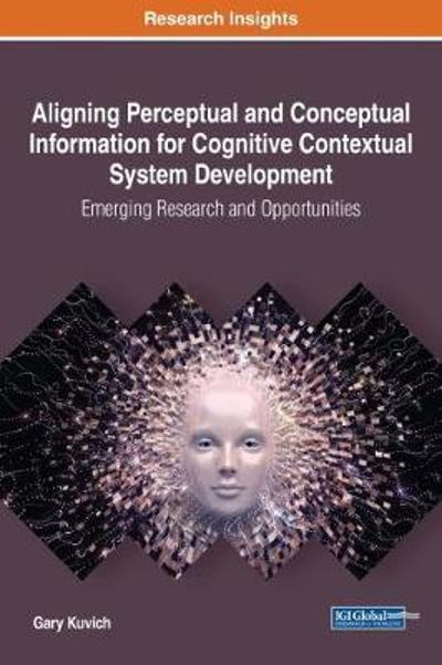 Aligning Perceptual and Conceptual Information for Cognitive Contextual System Development - Gary Kuvich