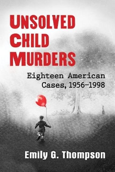 Unsolved Child Murders - Emily G. Thompson