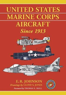 United States Marine Corps Aircraft Since 1913 - E.R. Johnson