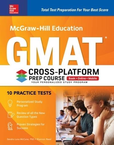 McGraw-Hill Education GMAT Cross-Platform Prep Course, Eleventh Edition - Sandra Luna McCune