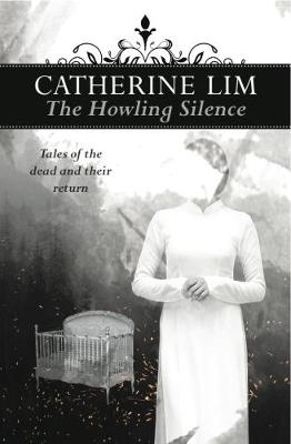 The Howling Silence: Tales of the dead and their return - Catherine Lim