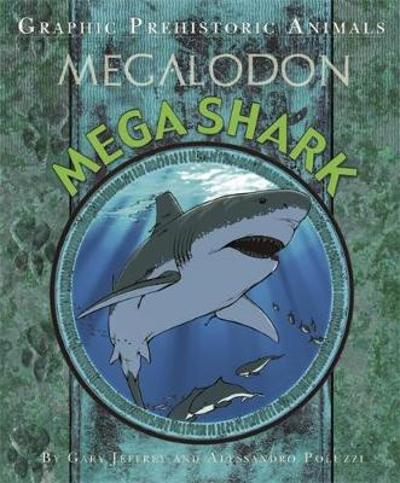 Graphic Prehistoric Animals: Mega Shark - Gary Jeffrey