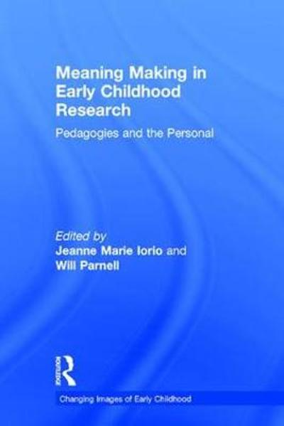 Meaning Making in Early Childhood Research - Jeanne Marie Iorio