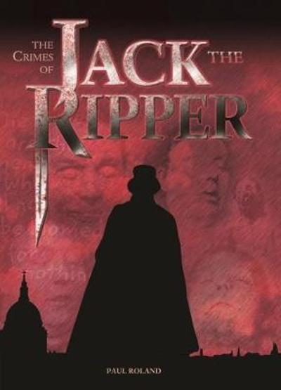 The The Crimes of Jack the Ripper - Paul Roland