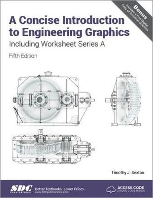 A Concise Introduction to Engineering Graphics (5th Ed.) including Worksheet Series A - Timothy Sexton