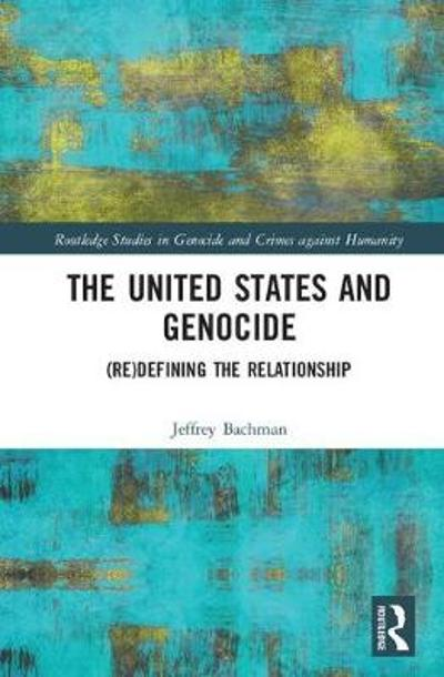The United States and Genocide - Jeffrey  S. Bachman