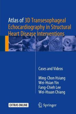 Atlas of 3D Transesophageal Echocardiography in Structural Heart Disease Interventions - Ming-Chon Hsiung