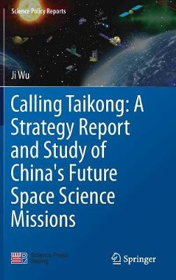 Calling Taikong: A Strategy Report and Study of China's Future Space Science Missions - Ji Wu