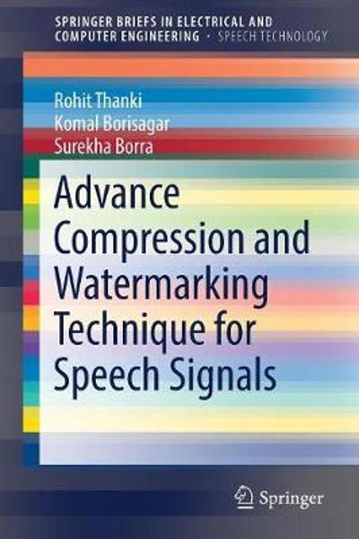 Advance Compression and Watermarking Technique for Speech Signals - Rohit Thanki