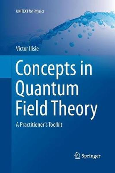 Concepts in Quantum Field Theory - Victor Ilisie