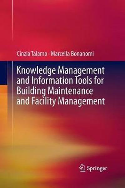 Knowledge Management and Information Tools for Building Maintenance and Facility Management - Cinzia Talamo