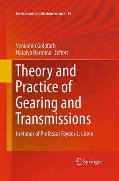 Theory and Practice of Gearing and Transmissions - Veniamin Goldfarb