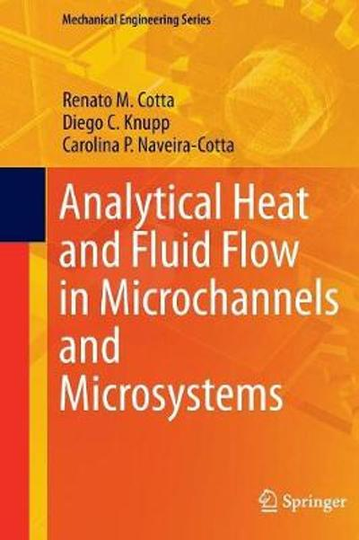 Analytical Heat and Fluid Flow in Microchannels and Microsystems - Renato M. Cotta