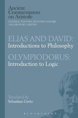 Elias and David: Introductions to Philosophy with Olympiodorus: Introduction to Logic - Sebastian Gertz