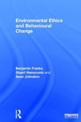 Environmental Ethics and Behavioural Change - Benjamin Franks