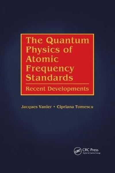 The Quantum Physics of Atomic Frequency Standards - Jacques Vanier
