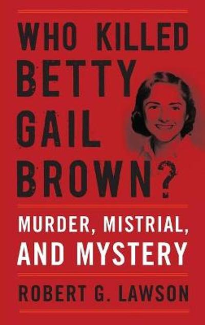 Who Killed Betty Gail Brown? - Robert G. Lawson