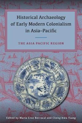 Historical Archaeology of Early Modern Colonialism in Asia-Pacific, Volume II - Maria Cruz Berrocal