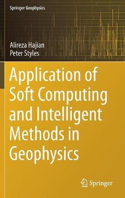Application of Soft Computing and Intelligent Methods in Geophysics - Alireza Hajian