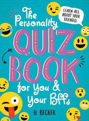 The Personality Quiz Book for You and Your BFFs: Learn All About Your Friends! - H. Becker