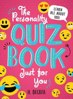 The Personality Quiz Book Just for You: Learn All About You! - H. Becker