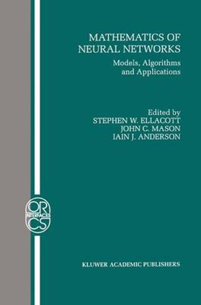 Mathematics of Neural Networks - Stephen W. Ellacott