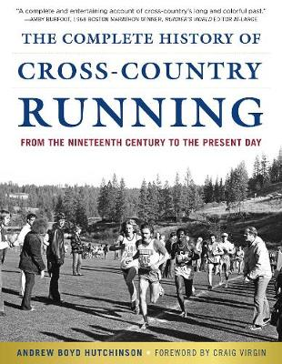 The Complete History of Cross-Country Running - Andrew Boyd Hutchinson