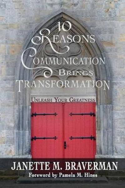 10 Reasons Communication Brings Transformation - Janette Braverman
