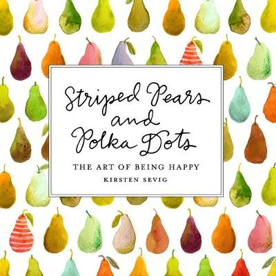 Striped Pears and Polka Dots - The Art of Being Happy - Kirsten Sevig