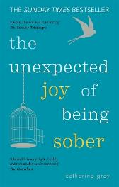 The Unexpected Joy of Being Sober - Catherine Gray