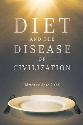 Diet and the Disease of Civilization - Adrienne Rose Bitar