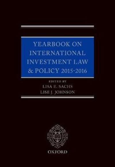 Yearbook on International Investment Law & Policy 2015-2016 - Lisa E. Sachs
