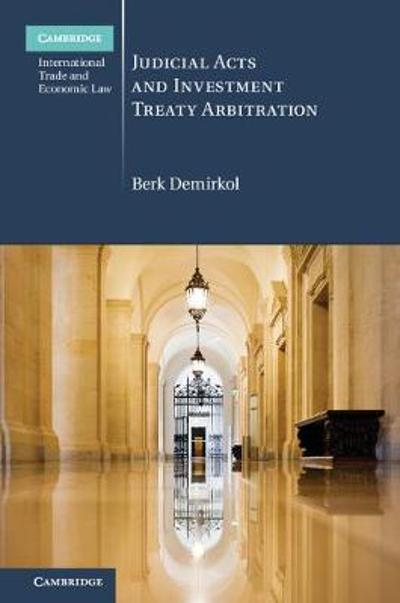 Judicial Acts and Investment Treaty Arbitration - Berk Demirkol