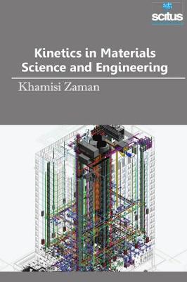 Kinetics in Materials Science and Engineering - Khamisi Zaman