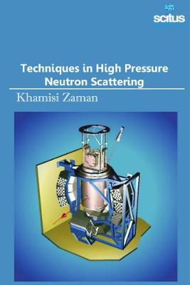 Techniques in High Pressure Neutron Scattering - Khamisi Zaman