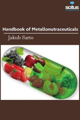 Handbook of Metallonutraceuticals - Jakub Sarto