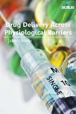Drug Delivery Across Physiological Barriers - Jakub Sarto