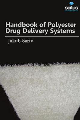 Handbook of Polyester Drug Delivery Systems - Jakub Sarto