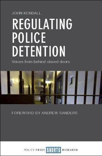 Regulating Police Detention - John Kendall