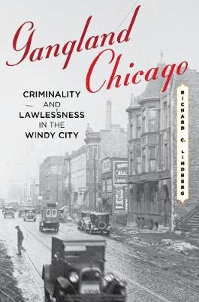 Gangland Chicago - Richard C. Lindberg