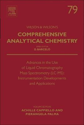 Advances in the Use of Liquid Chromatography Mass Spectrometry (LC-MS): Instrumentation Developments and Applications - Achille Cappiello