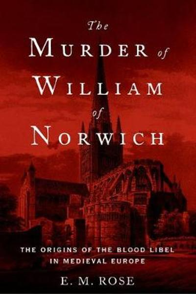 The Murder of William of Norwich - E. M. Rose