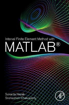 Interval Finite Element Method with MATLAB - Sukanta Nayak