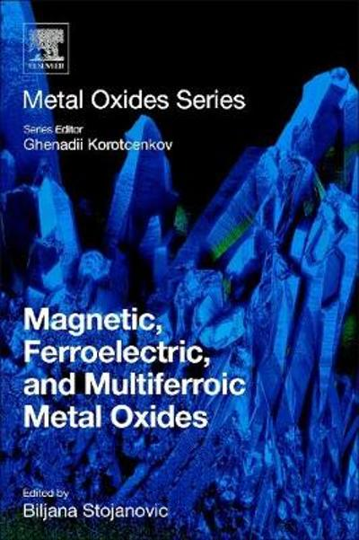 Magnetic, Ferroelectric, and Multiferroic Metal Oxides - Biljana Stojanovic