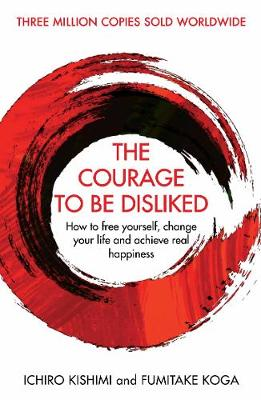 The Courage To Be Disliked - Ichiro Kishimi